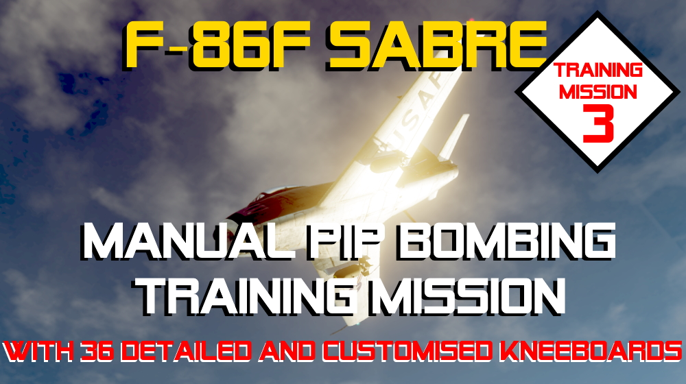 F-86F Sabre: Training Mission 3 - Manual PIP Bombing with custom mission-specific Kneeboards