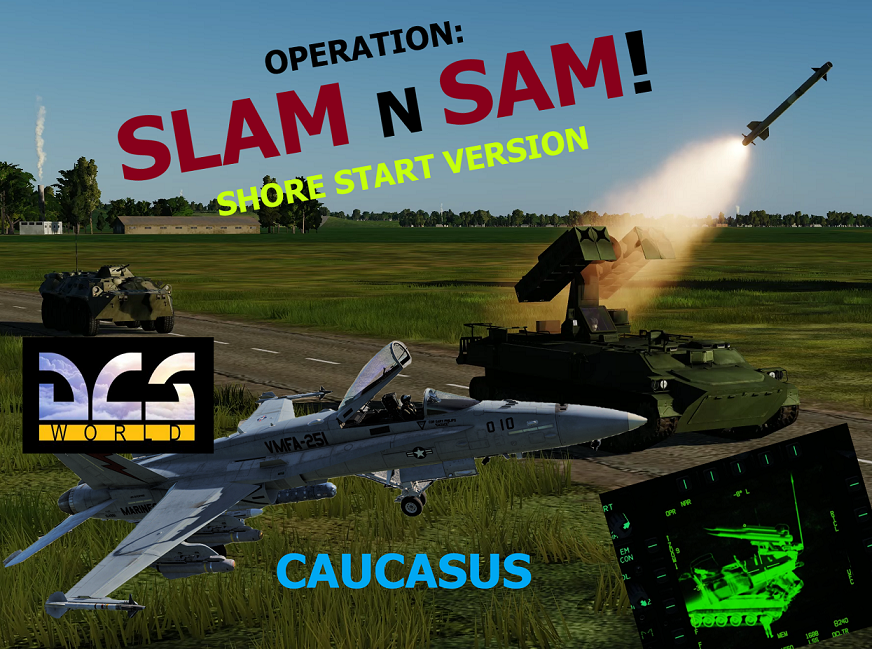 OPERATION: SLAM n SAM ( Shore Start )