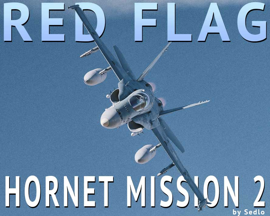 Red Flag Hornet Mission 02 - A New Single Player CF-18 Mission on NTTR by SEDLO (v1.0072)