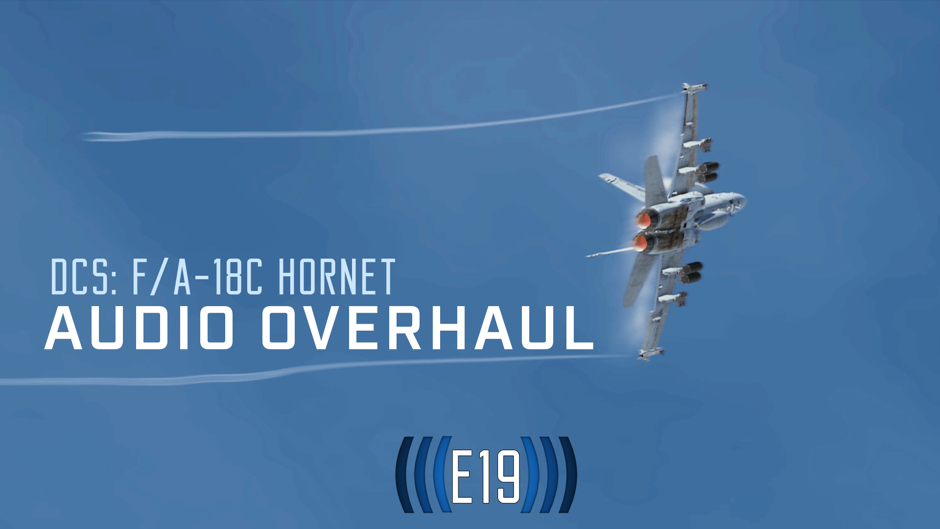 F/A-18C Hornet Audio Overhaul by Echo 19